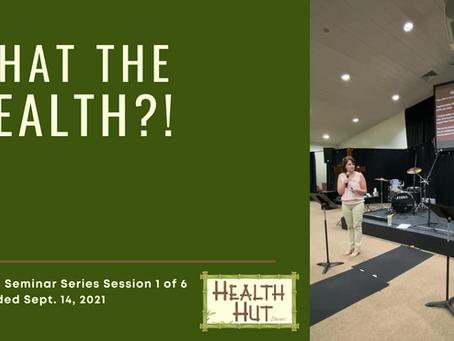 """What the Health?!"" - Health Seminar Series Session #1"