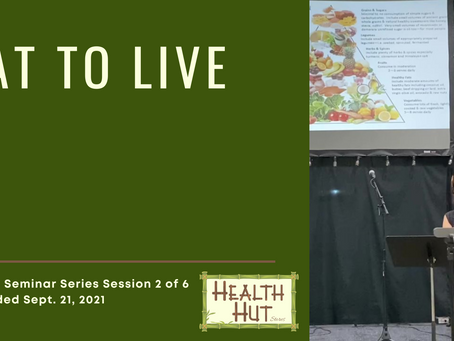 """""""Eat to Live"""" - Health Seminar Series Session #2"""