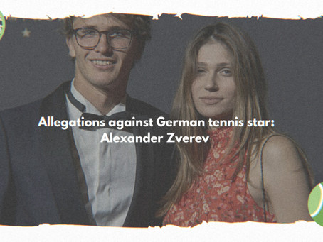 Allgeations against tennis Star Alexander Zverev surface