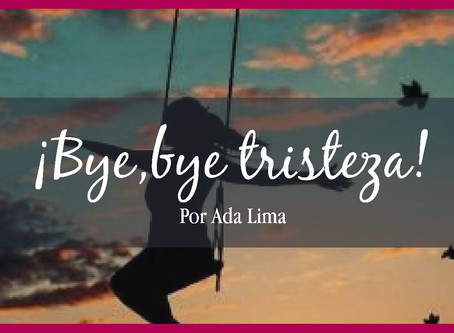 ¡Bye, Bye Tristeza!