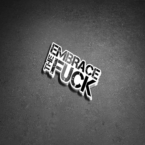 Embrace the Fuck Sticker