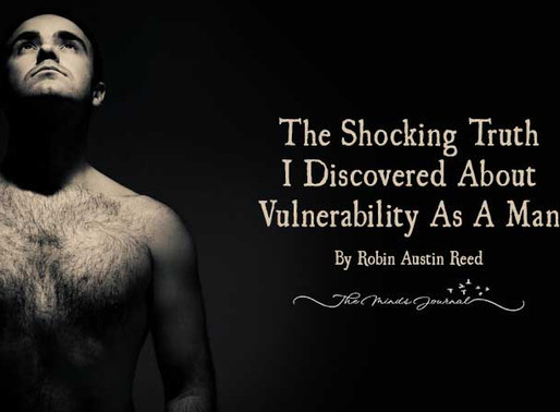 The Shocking Truth I Discovered about Vulnerability as a Man