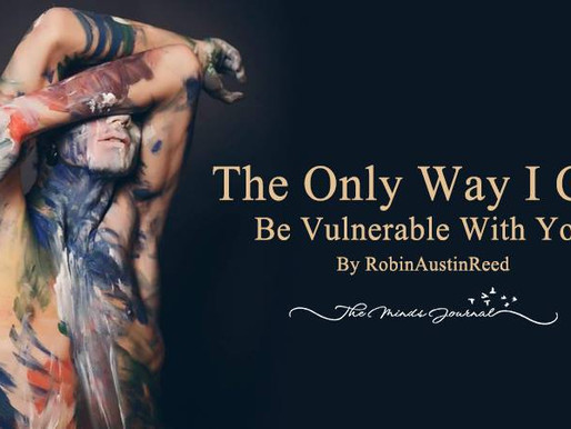 The Only Way I Can Be Vulnerable With You