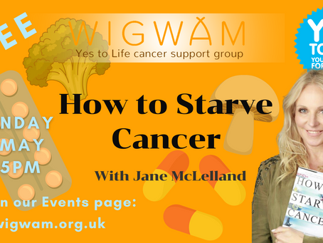 Our next Free Forum is 'How to Starve Cancer' with Jane McLelland