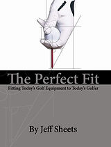 Jeff Sheets Golf,Club Design,Club Development,Perfect Fit