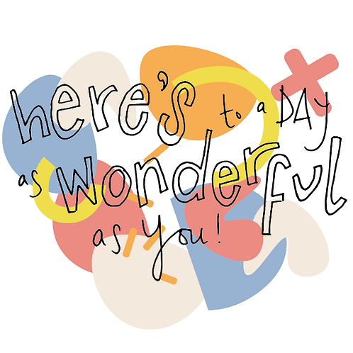 Here's to a day as wonderful as you