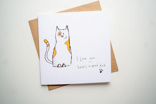 I love you! Here's a dead bird - greeting card