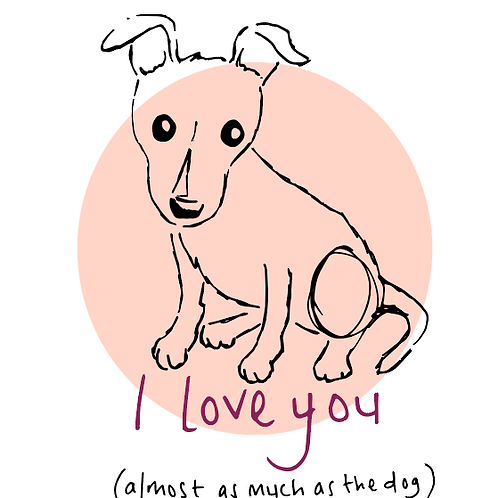 """Jack Russell Love Card- """"I love you, almost as much as the dog"""""""