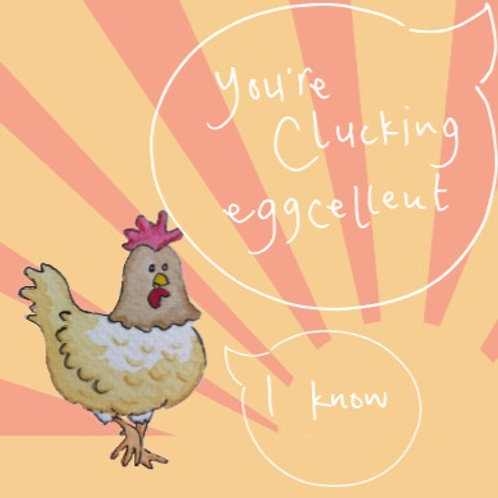 You're clucking excellent greetings card