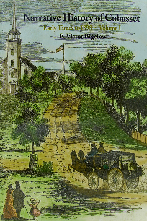 Narrative History of Cohasset, Early Times to 1898, Volume 1