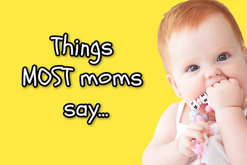 Things Most Moms Say (Screen Based Game)