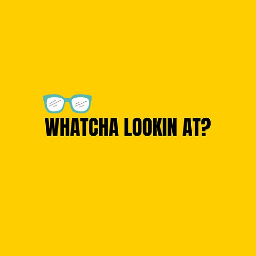 Whatcha Lookin At? Screen Based Game