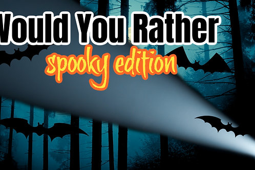 Would You Rather Spooky Edition