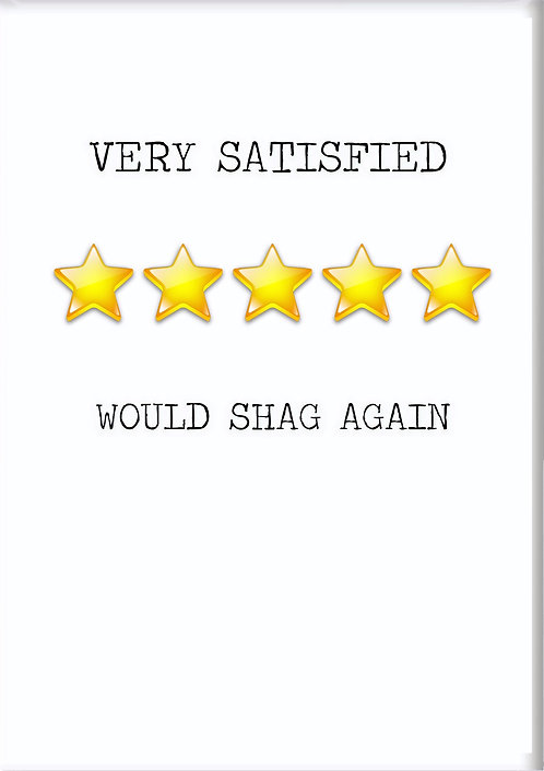 Very Satisfied Would Shag Again Fridge Magnet