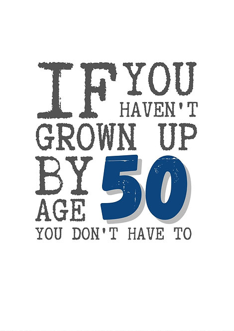 If You Have Not Grown Up By Age 50 Greeting Card