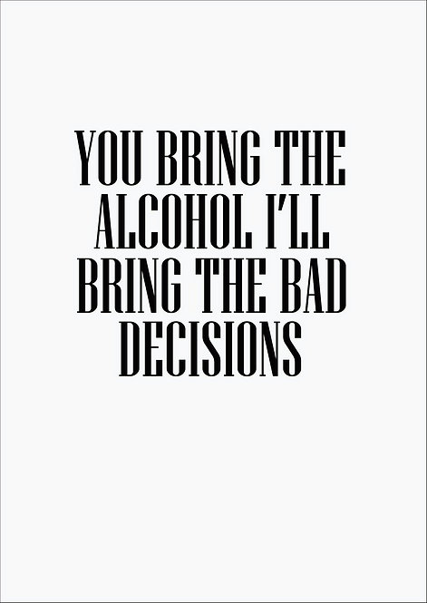 You Bring The Alcohol, I'll Bring The Bad Decsions Greeting Card