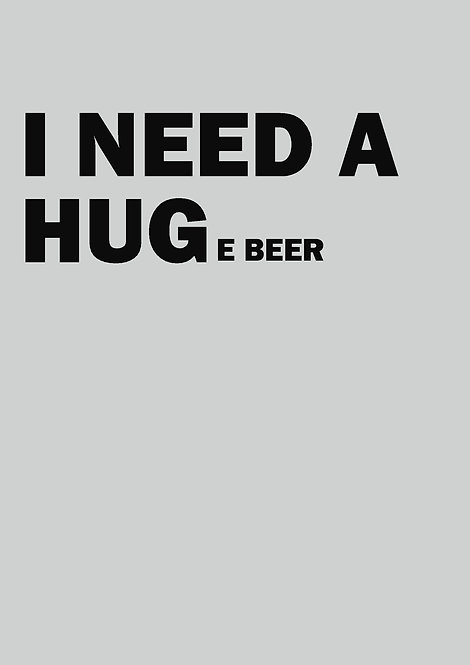 I Need A Huge Beer Greeting Card