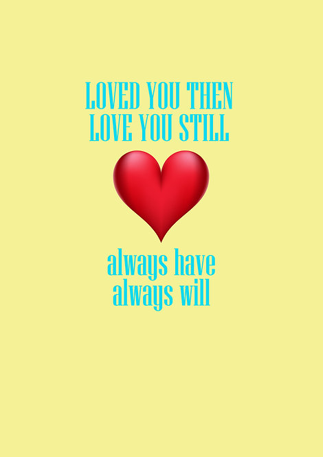 Loved You Then Love You Still Greeting Card