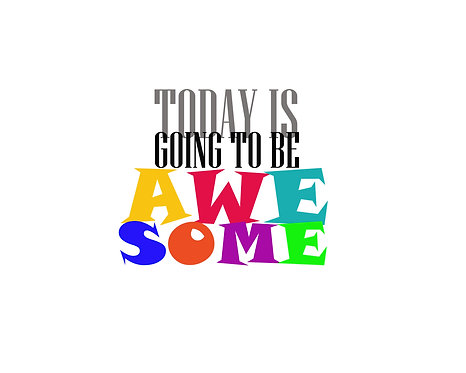 Today Is Going To Be Awesome 4x6 inches Art Print.