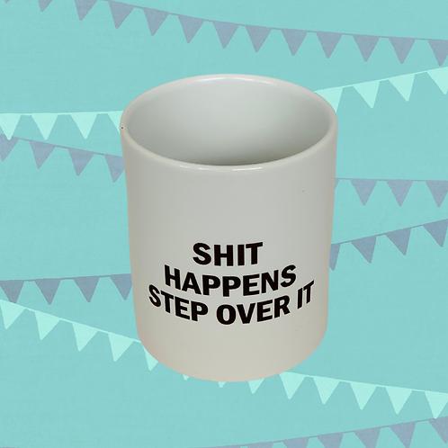 Shit Happens Step Over It Gift Mug