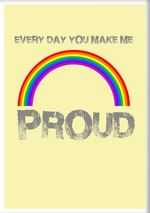 Everyday You Make Me Proud Fridge Magnet