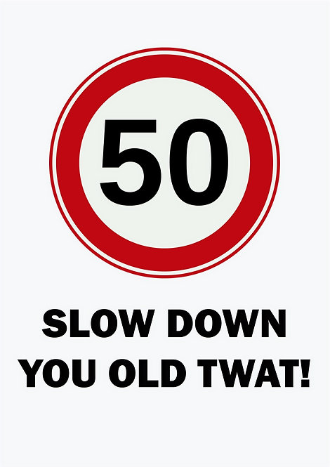 50 Slow Down You Old Twat! Greeting Card
