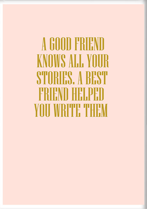 A Good Friend Knows All Of Your Stories. Fridge Magnet