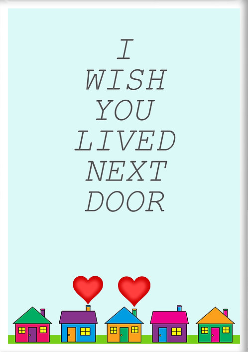 I Wish You Lived Next Door Fridge Magnet