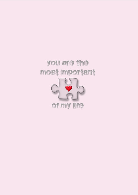 You Are The Most Important Piece Of My Life Greeting Card
