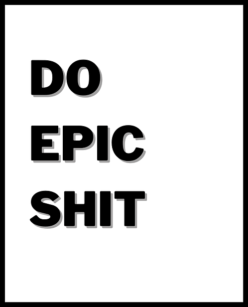 Do Epic Shit A4 Art Print