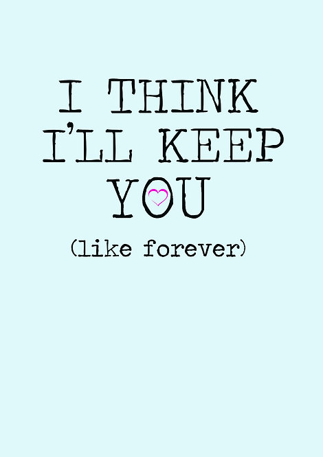 I Think I'll Keep You Like Forever Greeting Card