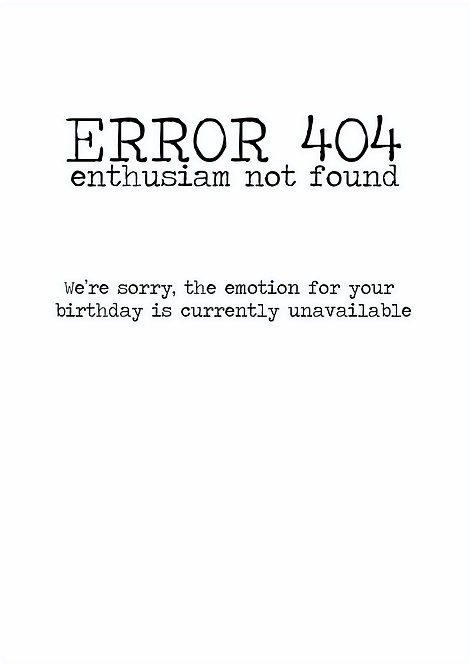 Error 404 Birthday Greeting Card