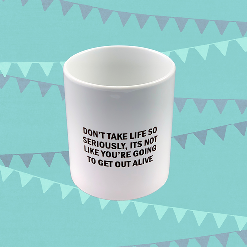 Don't Take Life So Seriously Gift Mug