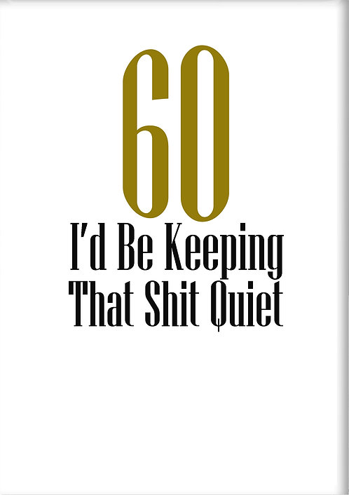 60 I'd Be Keeping That Shit Quiet Fridge Magnet