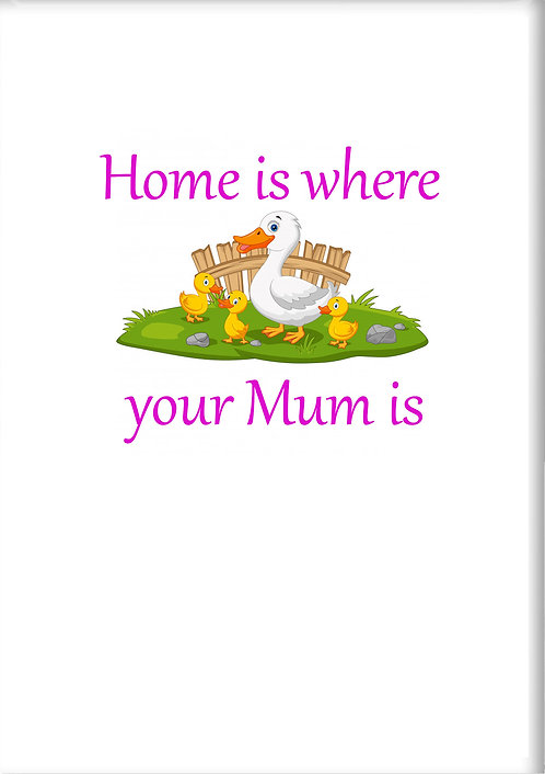 Home Is Where Your Mum Is Fridge Magnet