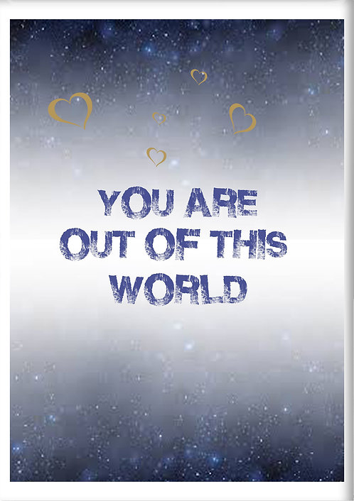 You Are Out Of This World Fridge Magnet