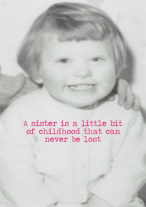 A Sister Is A Little Bit Of Childhood Greeting Card