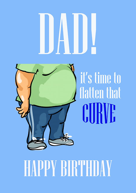 Dad It's Time To Flatten That Curve - Birthday Greeting Card