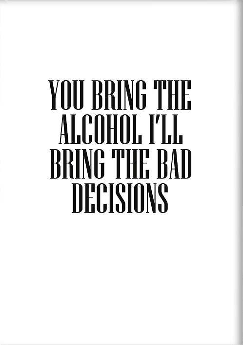 You Bring The Alcohol I'll Bring The Bad Decisions Fridge Magnet
