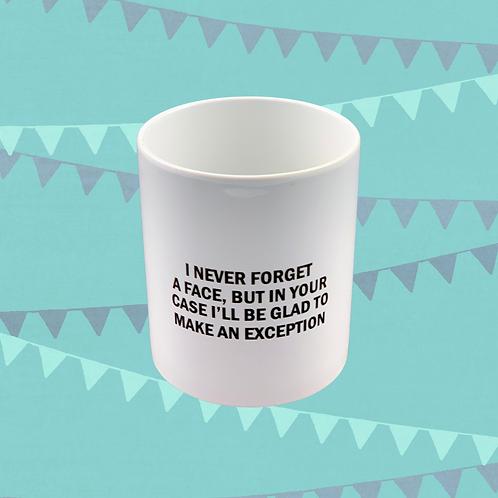 I Never Forget A Face Gift Mug