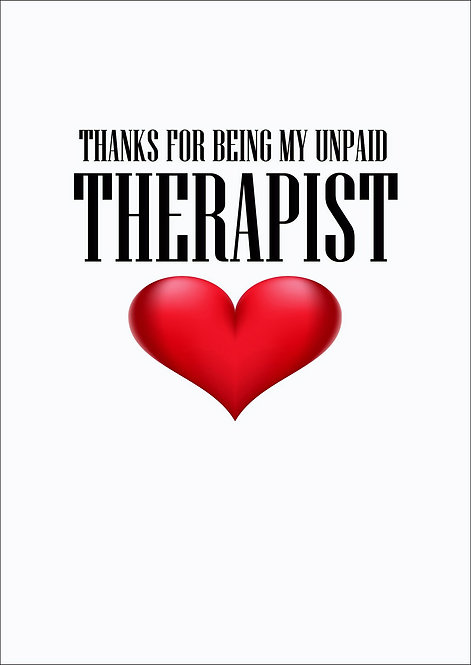 Thank You For Being My Unpaid Therapist Greeting Card