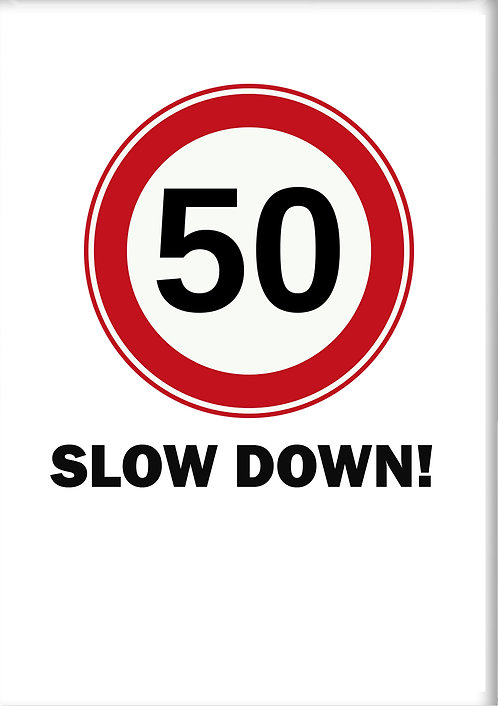 50 Slow Down Fridge Magnet
