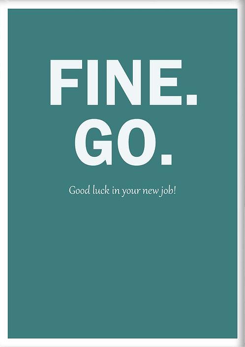 Fine. GO. Good Luck In Your New Job Fridge Magnet