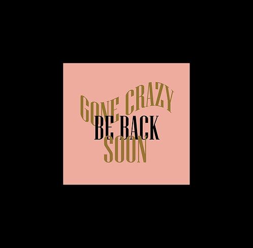 Gone Crazy, Be Back Soon 30x30cm in a Black Mount