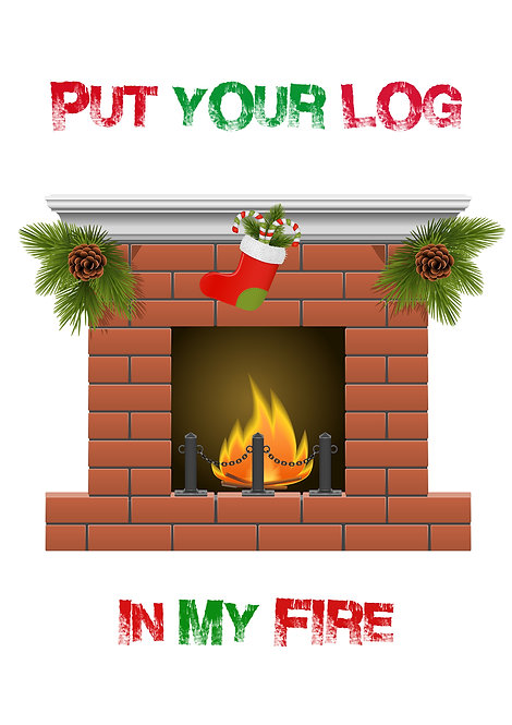 Put Your Log In My Fire Greeting Card
