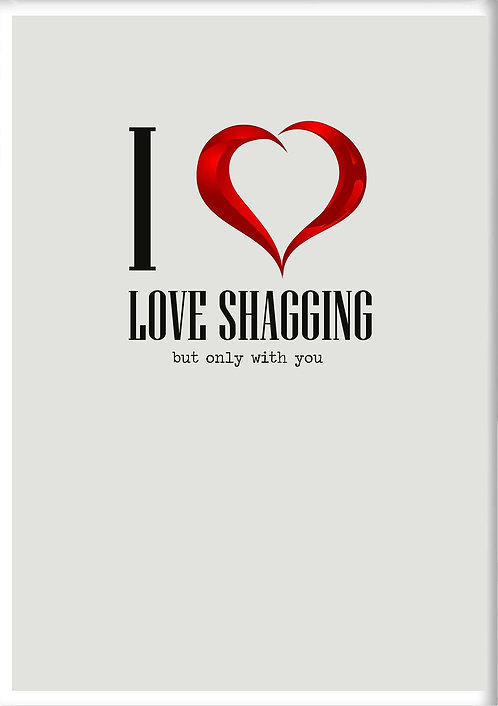 I Love Shagging But Only With You Fridge Magnet