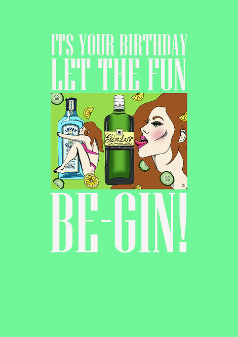 It's Your Birthday Let The Fun Be-Gin! Greeting Card