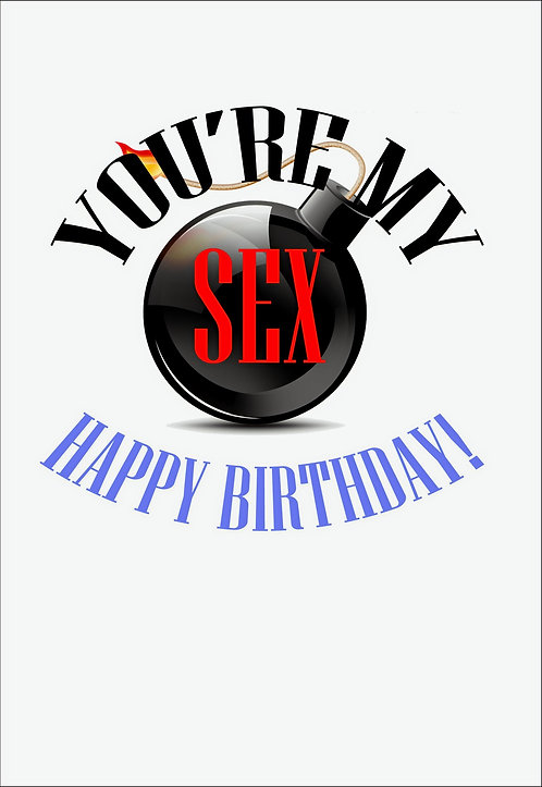 You're My Sex Bomb Birthday Greeting Card