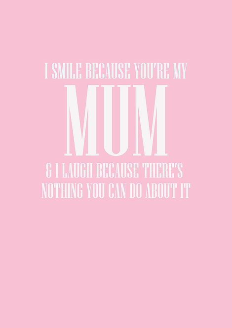 I Smile Beause You're My Mum Greeting Card