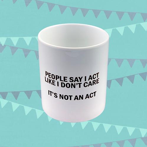 People Say I Act Like I Don't Care ....Gift Mug